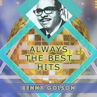 Always The Best Hits — Benny Golson