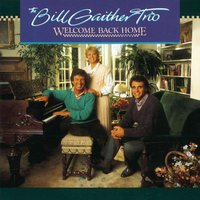 Welcome Back Home — The Bill Gaither Trio, Bill Gaither Trio, Gaither Trio