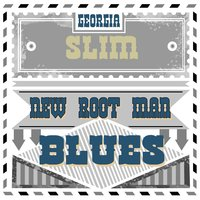 New Root Man Blues — Georgia Slim