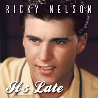 It's Late — Ricky Nelson