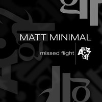 Missed Flight — Matt Minimal