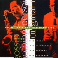 The Michael Brecker Band Live — Mike Stern, Michael Brecker, Joey Calderazzo, Adam Nussbaum, Jeff Andrews