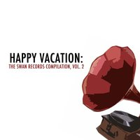 Happy Vacation: The Swan Records Compilation, Vol. 2 — сборник