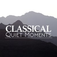 Classical Quiet Moments — Romantic Piano Academy, Romantic Piano Music Collection, Quiet Moments, Quiet Moments|Romantic Piano Academy|Romantic Piano Music Collection