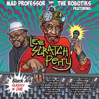 "Black Ark Classics in Dub — Lee ""Scratch"" Perry, Mad Professor & The Robotiks"