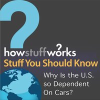 Why Is the U.S. so Dependent On Cars? — Stuff You Should Know