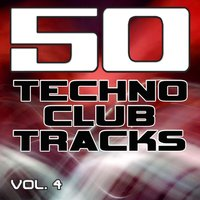 50 Techno Club Tracks Vol. 4 - Best of Techno, Electro House, Trance & Hands Up — сборник