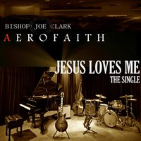 Jesus Loves Me — Bishop Joe Clark & Aerofaith