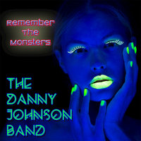 Remember the Monsters — Danny Johnson Band