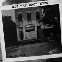 His Way Back Home — Gary Braddy