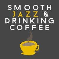 Smooth Jazz & Drinking Coffee — Coffeehouse Background Music, Coffee Shop Jazz, Coffee Shop Jazz|Coffeehouse Background Music