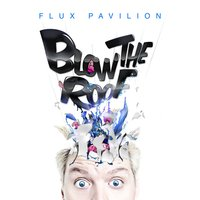 Blow The Roof — Flux Pavilion