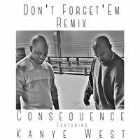 Don't Forget 'Em — Kanye West, Consequence
