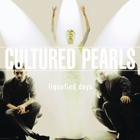 Liquefied Days — Cultured Pearls