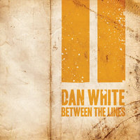 Between the Lines — Dan White