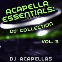 Acapella Essentials: DJ Collection, Vol. 3 — DJ Acapellas