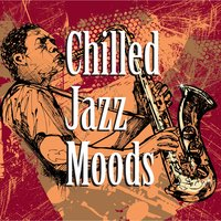 Chilled Jazz Moods — The Jazz Masters