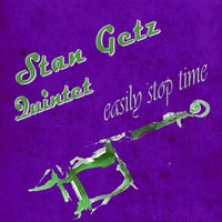 Easily Stop Time — Stan Getz Quintet