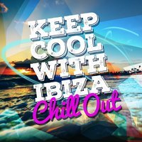 Keep Cool with Ibiza Chill Out — Chillout, Sexy Music Ibiza Playa del Mar DJ, Beach House Chillout Music Academy, Beach House Chillout Music Academy|Chillout|Sexy Music Ibiza Playa del Mar DJ