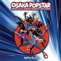 Osaka Popstar And The American Legends Of Punk — Osaka Popstar