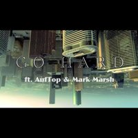 Go Hard (feat. AufTop & Mark Marsh) — Msp Audio, Mark Marsh, AufTop