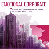 Emotional Corporate - Themes for the Human Side of Business, Technology and Success — Tim Holmqvist