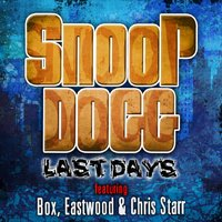Last Days (feat. Box, Eastwood, Chris Starr) — Snoop Dogg, Box, Eastwood, Chris Starr