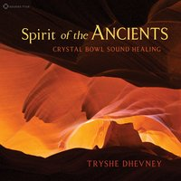 Spirit of the Ancients: Crystal Bowl Sound Healing — Tryshe Dhevney