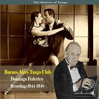 The History of Tango / Buenos Aires Tango Club - Recordings 1944 - 1948 — Domingo Federico Orchestra