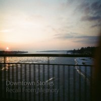Recall from Memory — Downtown Stories