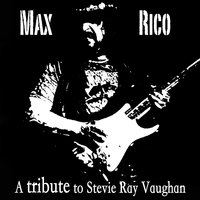 Max Rico: A Tribute to Stevie Ray Vaughan — Max Rico
