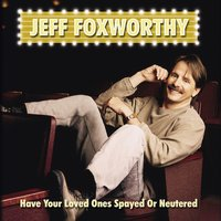 Have Your Loved Ones Spayed Or Neutered — Jeff Foxworthy