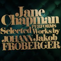 Jane Chapman Performs Selected Works by Johann Jakob Froberger — Johann Jakob Froberger
