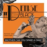 Brother Can You Spare a Dime — Denise Black