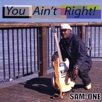 You Ain't Right — Sam-One