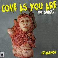 Come as You Are — Freakshow