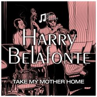 Take My Mother Home — Harry Belafonte