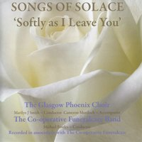 Softly as I Leave You - Songs of Solace — The Co-Operative Funeralcare Band, The Glasgow Phoenix Orchestra
