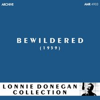 Bewildered — Lonnie Donegan