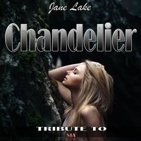 Chandelier: Tribute to Sia — Jane Lake