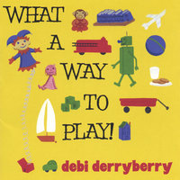 What A Way To Play! — Debi Derryberry