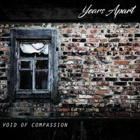Void of Compassion — Years Apart