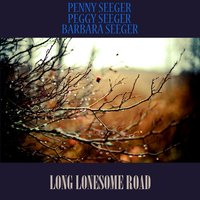 Long Lonesome Road — Peggy Seeger, Barbara Seeger, Penny Seeger