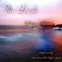 The Dusk: Drive Home — David and the High Spirit