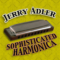 Sophisticated Harmonica — Jerry Adler