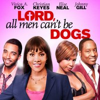 Lord, All Men Can't Be Dogs — Johnny Gill, Vivica A. Fox, John Gray, Tony Grant, Christian Keyes, Elise Neal