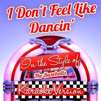 I Don't Feel Like Dancin' (In the Style of the Baseballs) - Single — Ameritz Audio Karaoke