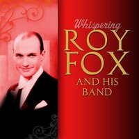 Whispering — Roy Fox and his Band
