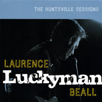 "The Huntsville Sessions — Laurence ""Luckyman"" Beall"