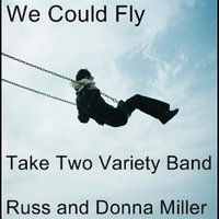 We Could Fly (feat. Russell Miller & Donna Miller) — Take Two Variety Band